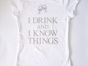 I drink and know things - Забавна тениска с щампа
